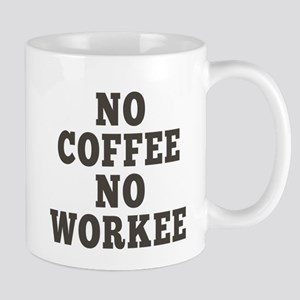 No Coffee No Workee Mugs