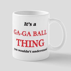 It's a Ga-Ga Ball thing, you wouldn't Mugs