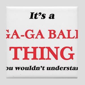 It's a Ga-Ga Ball thing, you woul Tile Coaster