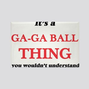 It's a Ga-Ga Ball thing, you wouldn&#3 Magnets