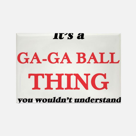 It's a Ga-Ga Ball thing, you wouldn&#3 Magnets