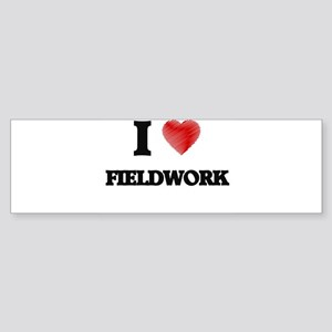 I love Fieldwork Bumper Sticker
