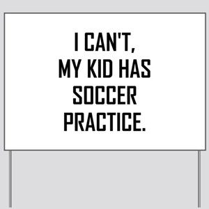 My Kid Has Soccer Practice Funny Yard Sign