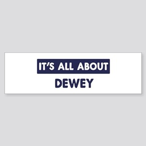 All about DEWEY Bumper Sticker