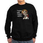I Never Said I Hated Anyone Sweatshirt