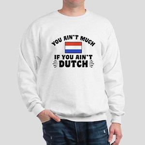 You Ain't Much If You Ain't Dutch Sweatshirt