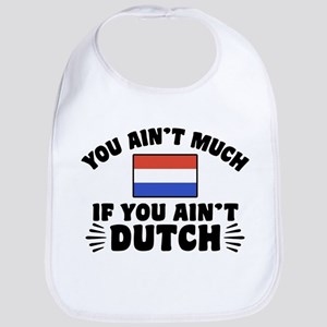 You Ain't Much If You Ain't Dutch Bib