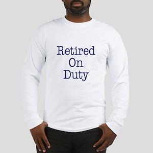 Retired On Duty Long Sleeve T-Shirt