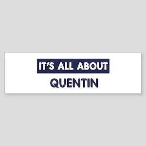 All about QUENTIN Bumper Sticker