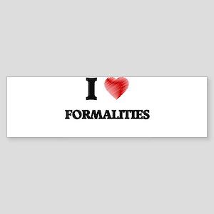 I love Formalities Bumper Sticker