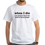 I'm Going To Haunt You People White T-Shirt