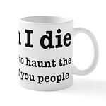 I'm Going To Haunt You People Mug
