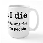 I'm Going To Haunt You People Large Mug