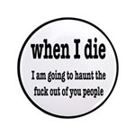 I'm Going To Haunt You People Button
