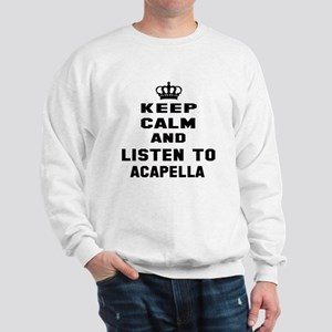 Keep calm and listen to Acapella Sweatshirt