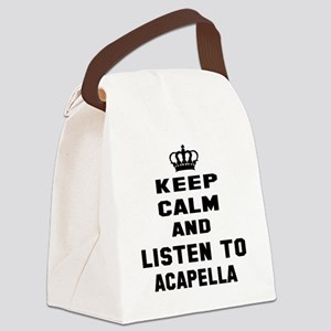 Keep calm and listen to Acapella Canvas Lunch Bag