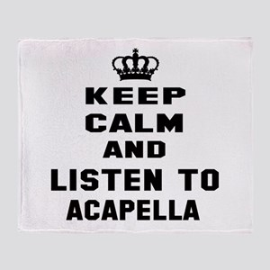 Keep calm and listen to Acapella Throw Blanket