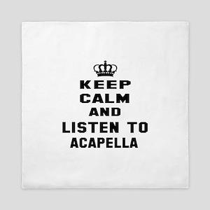 Keep calm and listen to Acapella Queen Duvet