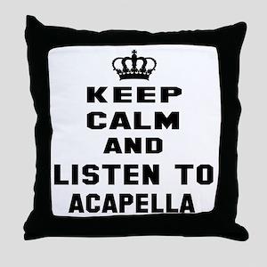 Keep calm and listen to Acapella Throw Pillow