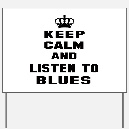 Keep calm and listen to Blues Yard Sign