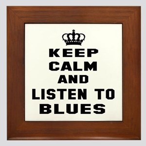 Keep calm and listen to Blues Framed Tile