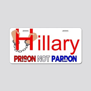 Hillary Prison NOT Pardon Aluminum License Plate