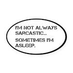 Sarcastic or Asleep Oval Car Magnet