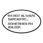 Sarcastic or Asleep Sticker (Oval 10 pk)