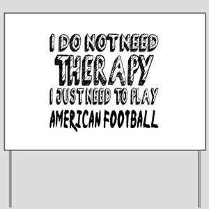 I Just Need To Play American Foot Ball Yard Sign