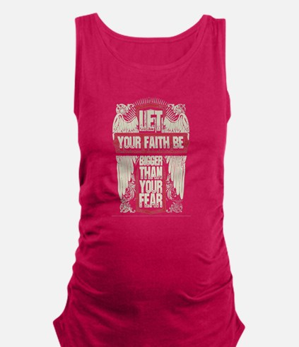 Let your faith be bigger than y Maternity Tank Top