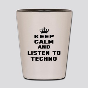 Keep calm and listen to Techno Shot Glass