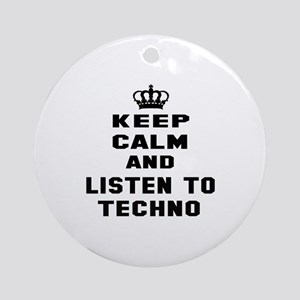 Keep calm and listen to Techno Round Ornament