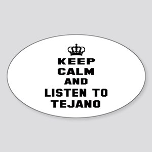 Keep calm and listen to Tejano Sticker (Oval)