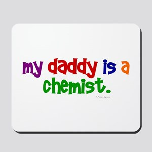 My Daddy Is A Chemist (PRIMARY) Mousepad