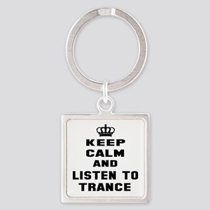 Keep calm and listen to Trance Square Keychain