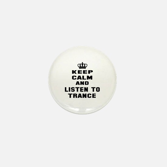 Keep calm and listen to Trance Mini Button