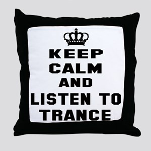 Keep calm and listen to Trance Throw Pillow