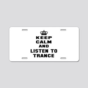 Keep calm and listen to Tra Aluminum License Plate