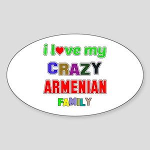 I love my crazy Armenian family Sticker (Oval)