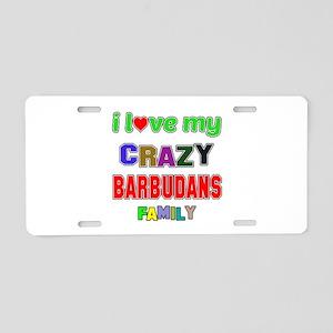 I love my crazy Barbudans f Aluminum License Plate