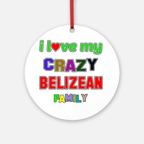 I love my crazy Belizean family Round Ornament
