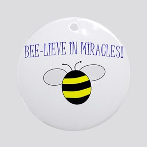 BEE-LIEVE IN MIRACLES! Ornament (Round)