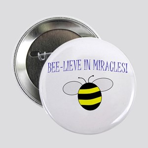 """BEE-LIEVE IN MIRACLES! 2.25"""" Button"""