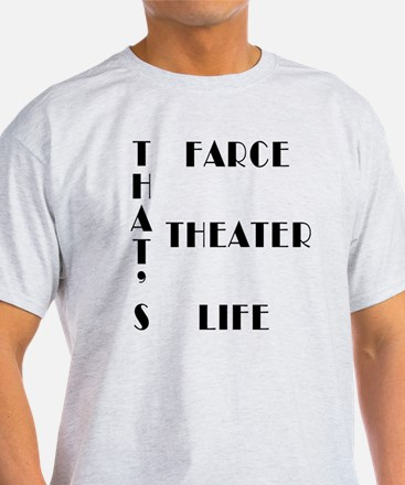 That's Farce, That's Theater, That's Life T-Shirt