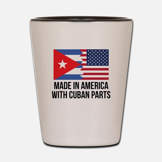Made In America With Cuban Parts Shot Glass