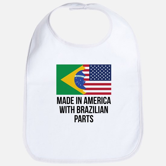 Made In America With Brazilian Parts Bib
