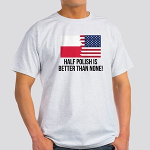 Half Polish Is Better Than None T-Shirt