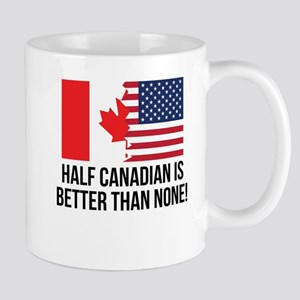 Half Canadian Is Better Than None Mugs