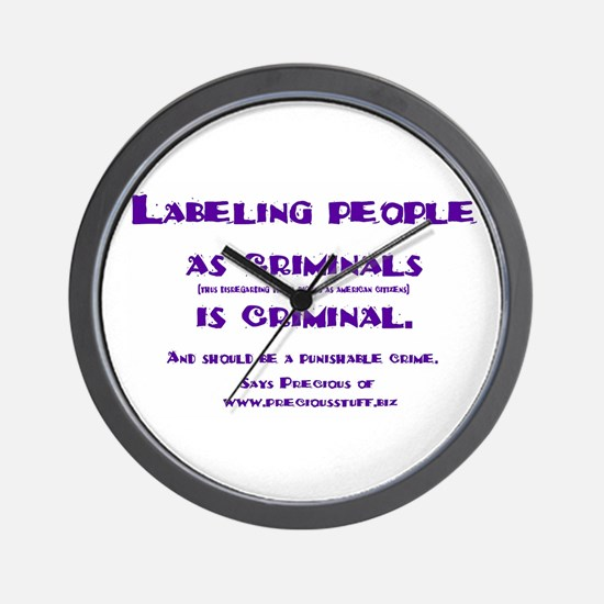 Labeling is criminal Wall Clock