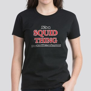 It's a Squid thing, you wouldn't u T-Shirt